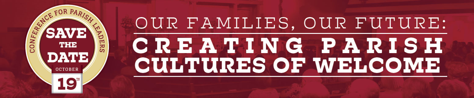 Conference for Parish Leaders: Our Families, Our Future