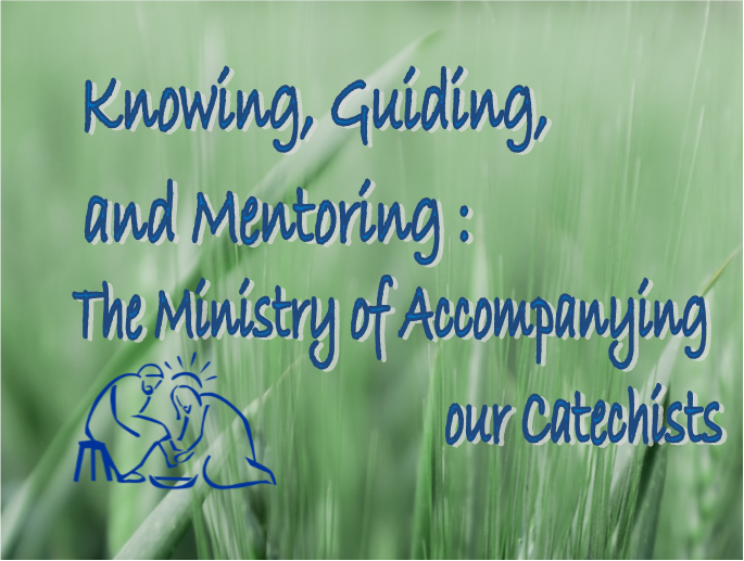 Knowing, Guiding and Mentoring: The Ministry of Accompanying our Catechists