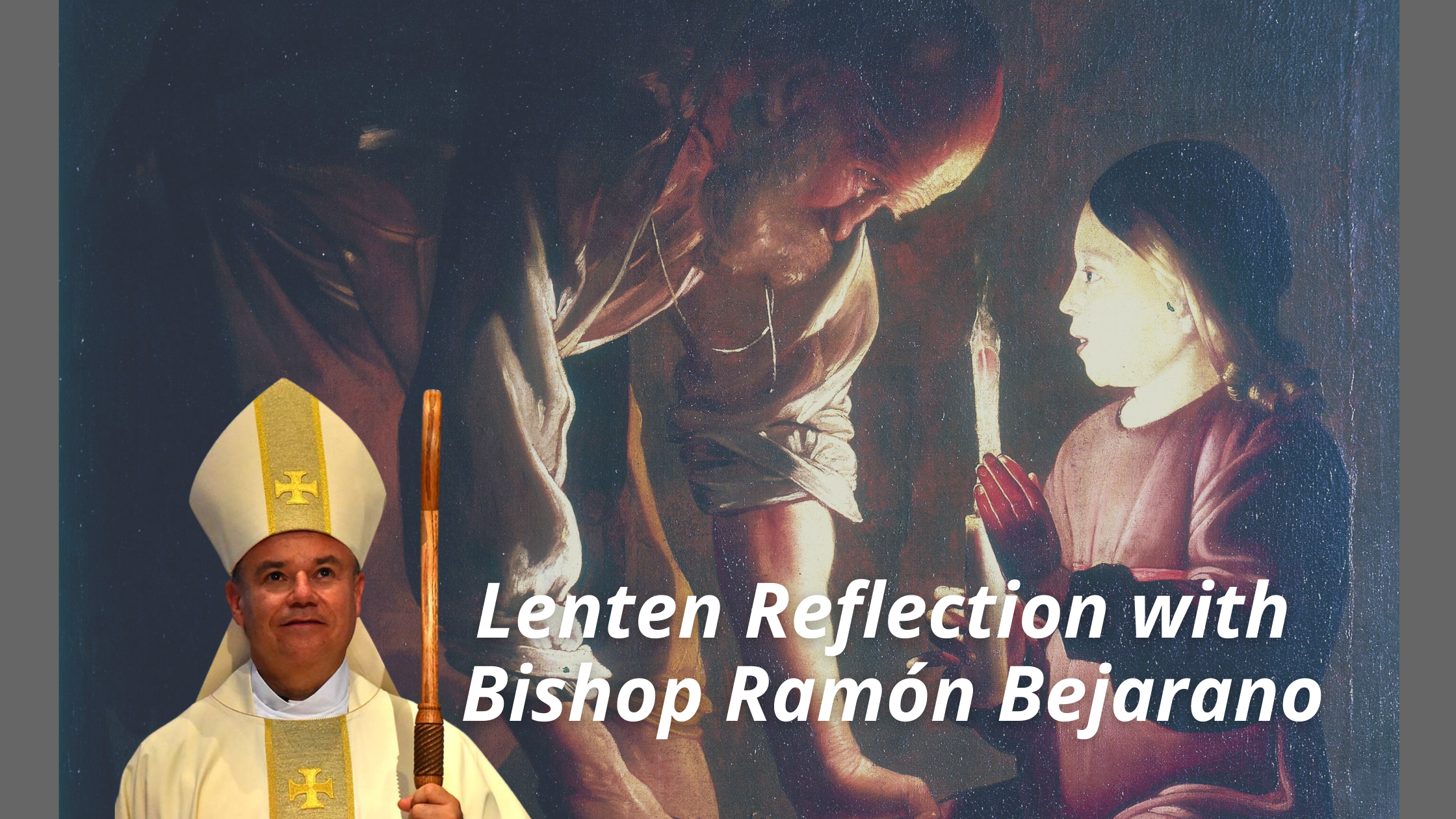 With a Father's Heart, that is how Joseph loved Jesus!  Reflection on St. Joseph with Bishop Bejarano